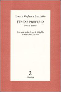 Image of Fumo e profumo. Prose, poesie. Con una scelta di poesie di Zelda tradotte dall'ebraico
