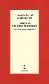 Eichmann o La banalita del male. Intervista, lettere, documenti