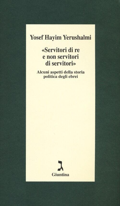 «Servitori di re e non servitori di servitori». Alcuni aspetti della storia politica degli ebrei