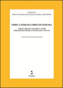 Ebrei a Ferrara ebrei di Ferrara. Aspetti culturali, economici e sociali della presenza ebraica a Ferrara.pdf