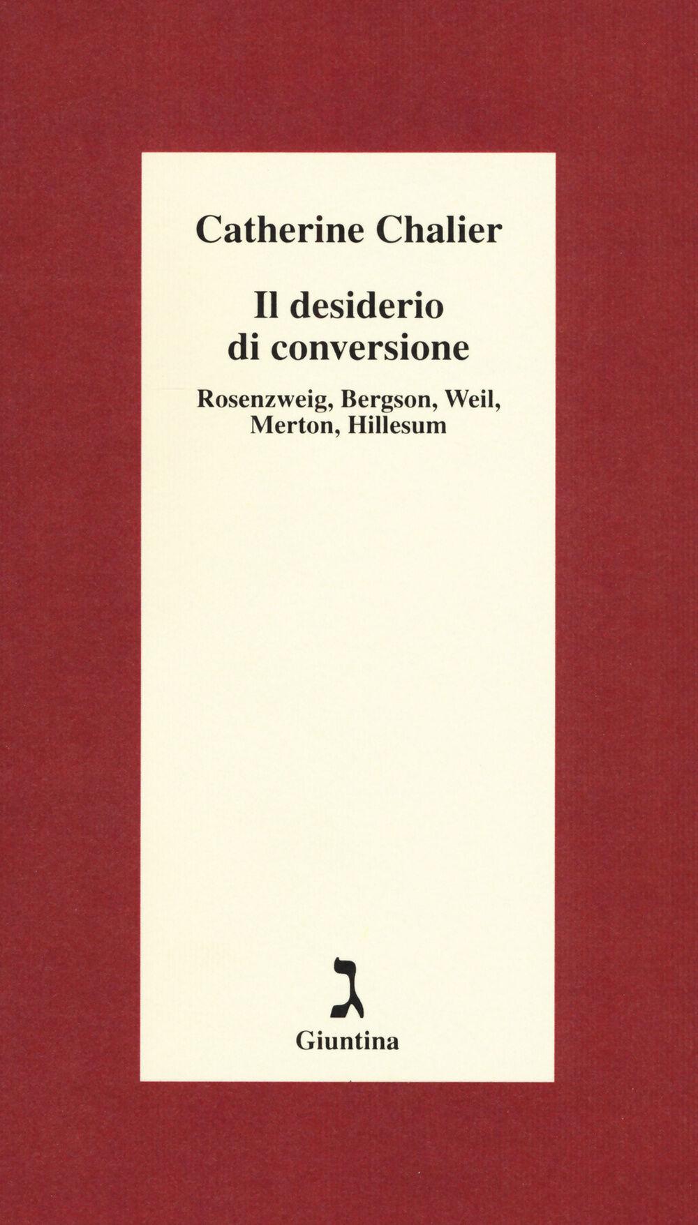 Il desiderio di conversione. Rosenzweig, Bergson, Weil, Merton, Hillesum