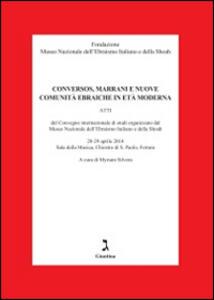 Conversos, marrani e nuove comunità ebraiche. Atti del Convegno internazionale di studi organizzato dal Museo nazionale dell'ebraismo italiano e della shoah