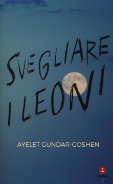 Svegliare i leoni - Ayelet Gundar-Goshen - copertina