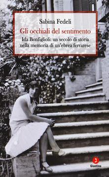 Gli occhiali del sentimento. Ida Bonfiglioli: un secolo di storia nella memoria di un'ebrea ferrarese