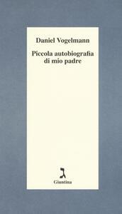Piccola autobiografia di mio padre - Daniel Vogelmann - copertina