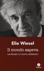 Il mondo sapeva. La Shoah e il nuovo millennio. Ediz. italiana e francese - Elie Wiesel - copertina