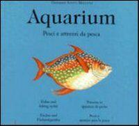 Aquarium. Pesci & C. E attrezzi da pesca