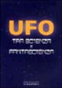 UFO. Tra scienza e fantascienza