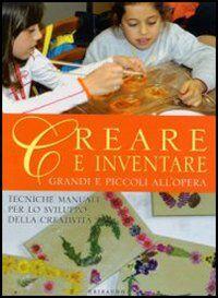 Creare e inventare. Grandi e piccoli all'opera
