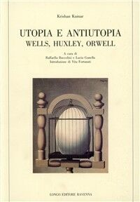 Utopia e antiutopia. Wells, Huxley, Orwell