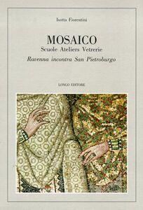 Mosaico. Scuole, ateliers, vetrerie. Ravenna incontra San Pietroburgo