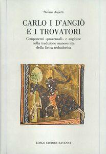 Carlo I d'Angiò e i trovatori. Componenti «Provenzali» e angioine nella tradizione manoscritta della lirica trobadorica