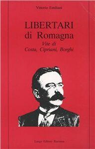 Libertari di Romagna. Vite di Costa, Cipriani, Borghi