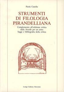 Strumenti di filologia pirandelliana. Complemento all'edizione critica delle «Novelle per un anno». Saggi e bibliografia della critica