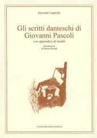Gli scritti danteschi di Giovanni Pascoli. Con appendice di inediti