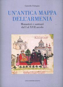 Un' antica mappa dell'Armenia. Monasteri e santuari dal I al XVII secolo