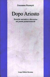 Dopo Ariosto. Tecniche narrative e discorsive nei poemi postariosteschi