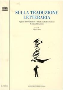 Sulla traduzione letteraria. Figure del traduttore, studi sulla traduzione, modi del tradurre