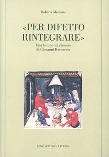 Per difetto rintegrare. Una lettura del «Filocolo» di Giovanni Boccaccio.pdf