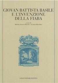 Giovan Battista Basile e l'invenzione della fiaba