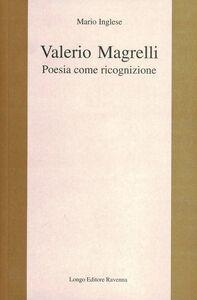 Valerio Magrelli. Poesia come ricognizione