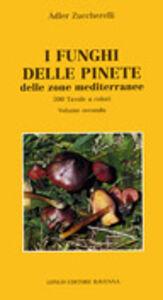 I funghi delle pinete delle zone mediterranee. Vol. 2