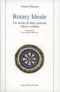 Rotary ideale. Un secolo di idee, concetti, valori e cultura
