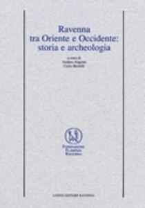 Ravenna tra Oriente e Occidente: storia e archeologia