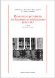 Ravenna e provincia tra fascismo e antifascismo 1919-1945