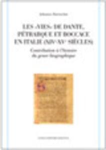 Les «vies» de Dante, Pétrarque et Boccace en Italie (XIVe-XVe siècles). Contribution à l'histoire du genre biographique