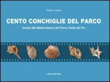 Cento conchiglie del parco. Guida alla malacofauna del parco Delta del Po.pdf