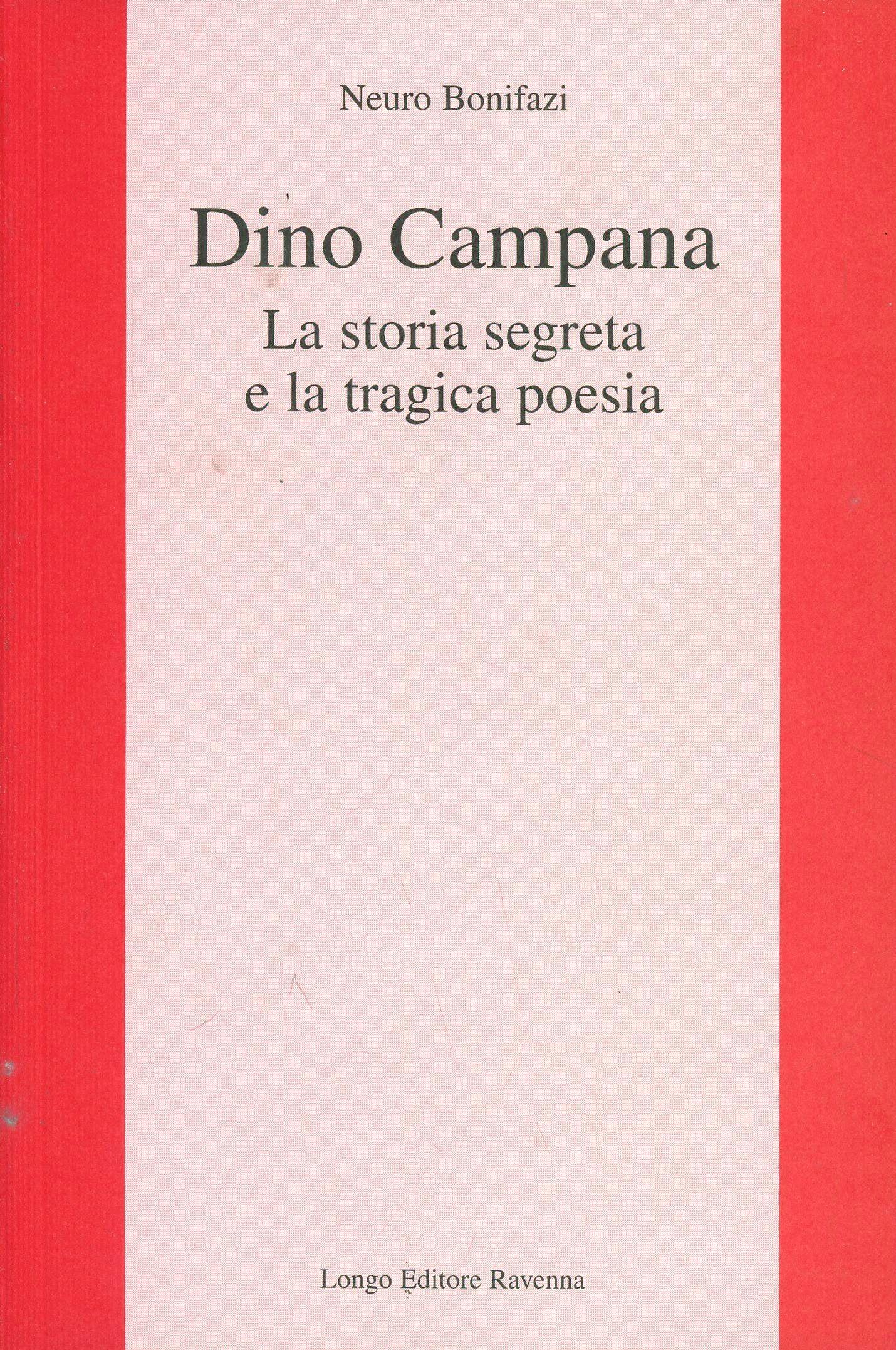 Dino Campana. La storia segreta e la tragica poesia