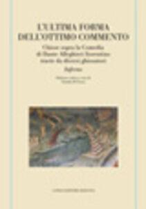 L' ultima forma dell'Ottimo commento. Chiose sopra la Comedia di Dante Alleghieri fiorentino tracte da diversi ghiosatori. Inferno