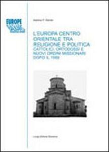 L' Europa centro-orientale tra religione e politica. Cattolici, ortodossi e nuovi ordini missionari dopo il 1989