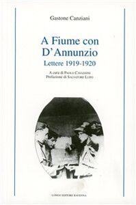 A Fiume con D'Annunzio. Lettere (1919-1920)