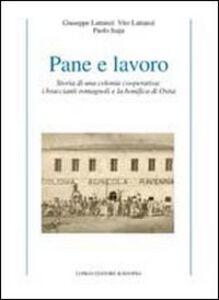 Pane e lavoro. Storia di una colonia cooperativa: i braccianti romagnoli e la bonifica di Ostia