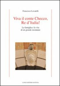 Viva il conte Checco re d'Italia! La famiglia e la vita di un grande ravennate