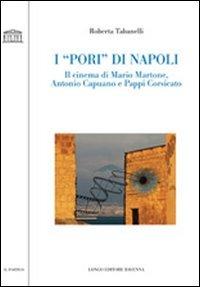 I I «pori» di Napoli. Il cinema di Mario Martone, Antonio Capuano e Pappi Corsicato - Tabanelli Roberta - wuz.it