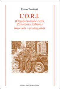 L' O.R.I. (Organizzazione della Resistenza Italiana). Racconti e protagonisti