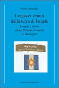 I ragazzi venuti dalla terra di Israele. Luoghi e storie della brigata ebraica in Romagna
