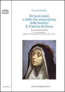 De' gesti eroici e della vita maravigliosa della Serafica S. Caterina da Siena