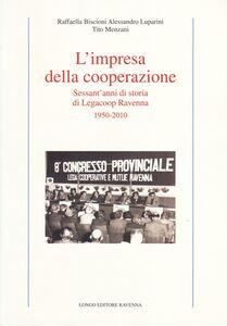 L' impresa della cooperazione. Sessant'anni di storia di Legacoop Ravenna 1950-2010