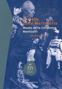 La casa delle marionette. Museo della collezione Monticelli di Ravenna