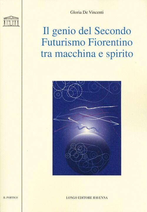 Il genio del secondo futurismo fiorentino tra macchina e spirito