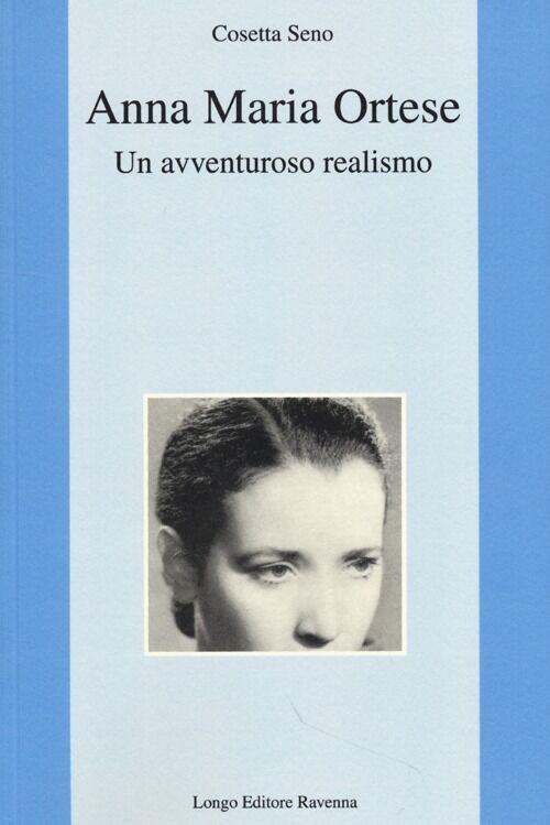 Anna Maria Ortese. Un avventuroso realismo
