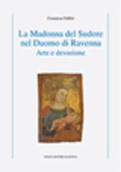La Madonna del Sudore nel Duomo di Ravenna. Arte e devozione
