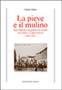 La Pieve e il mulino. San Patrizio: un paese nei secoli tra Imola e Caput Silicis (1092-1945)