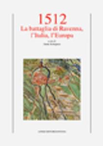 1512. La battaglia di Ravenna, l'Italia, l'Europa