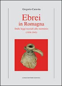 Ebrei in Romagna. Dalle leggi razziali allo sterminio (1938-1945)