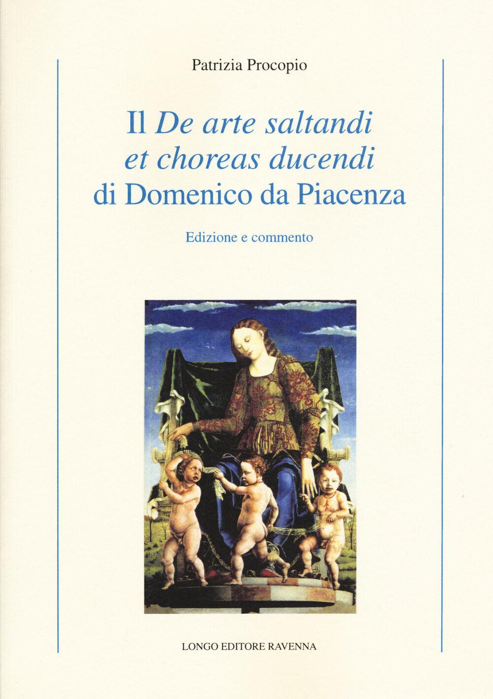 Il «De arte saltandi et choreas ducendi» di Domenico da Piacenza. Edizione e commento
